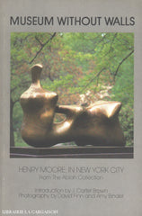 Moore Henry. Museum Without Walls:  Henry Moore In New York City From The Ablah Collection Livre