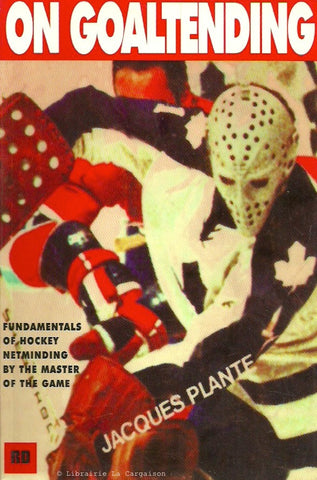 PLANTE, JACQUES. On Goaltending. Fundamentals of Hockey Netminding by the Master of the Game.