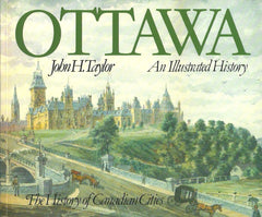 TAYLOR, JOHN H. Ottawa. An Illustrated History.
