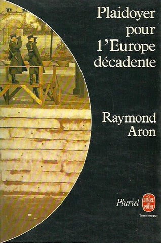 ARON, RAYMOND. Plaidoyer pour l'Europe décadente
