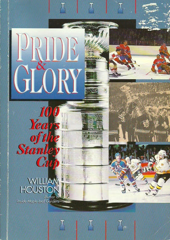HOUSTON, WILLIAM. Pride and Glory: 100 Years of the Stanley Cup