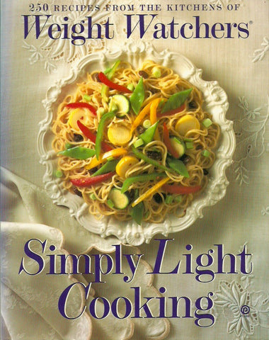 COLLECTIF. Simply Light Cooking. 250 recipes from the kitchens of Weight Watchers.