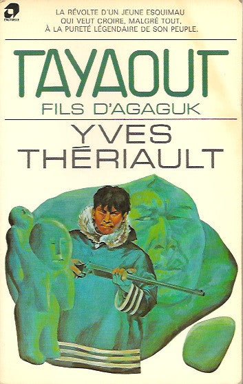 THERIAULT, YVES. Tayaout. Fils d'Agaguk.