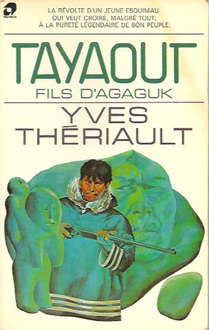 THERIAULT, YVES. Tayaout - Fils d'Agaguk