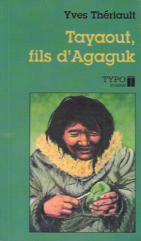THERIAULT, YVES. Tayaout, fils d'Agaguk.