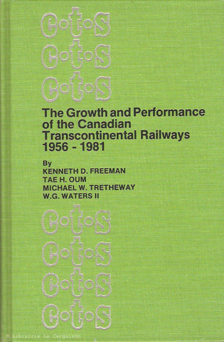 COLLECTIF. The Growth and Performance of the Canadian Transcontinental Railways 1956-1981