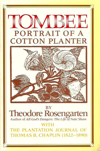 ROSENGARTEN, THEODORE. Tombee. Portrait of a Cotton Planter. With the plantation journal of Thomas B. Chaplin (1822-1890).