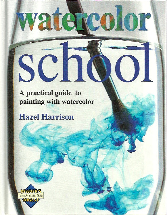 HAZEL, HARRISON. Watercolor school. A practical guide to painting with watercolor.