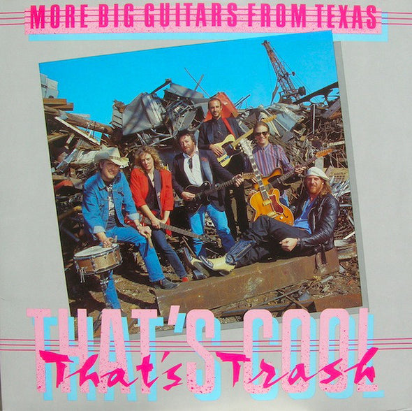 More Big Guitars From Texas* : That's Cool, That's Trash (LP, Album)