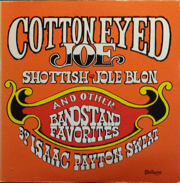 Isaac Payton Sweat : Cotton Eyed Joe, Shottish, Jole Blon, And Other Bandstand Favorites (LP, Comp)