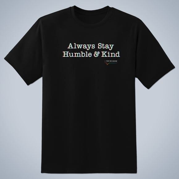 Always Stay Humble & Kind. +Tim McGraw