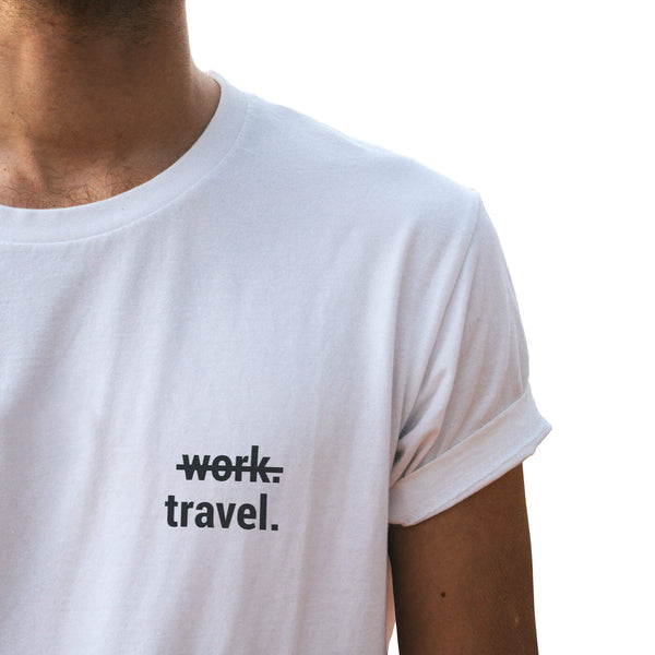 "Travel T-Shirt ""w̶o̶r̶k̶. travel."""