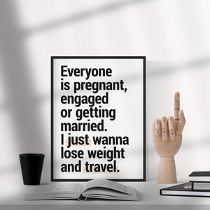 """Pregnant, Engaged Or Getting Married"" - Printable Travel Quote"