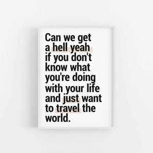 """Can We Get A Hell Yeah"" - Printable Travel Quote"