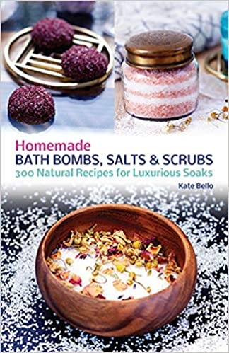 Homemade Bath Bombs, Salts and Scrubs: 300 Natural Recipes for Luxurious Soaks - Book