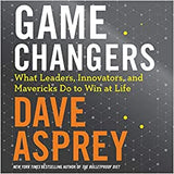 Game Changers: What Leaders, Innovators, and Mavericks Do To Win At Life - Book