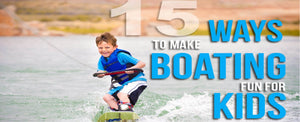 15 Ideas to Make Boating More Fun for Kids