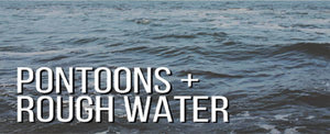 HOW WELL DO PONTOON BOATS HANDLE ROUGH WATER?