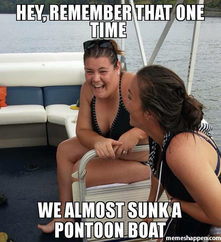 Hey remEmber that one tIme We almosT sunk a pontoon boat meme 31830_large?13017965195358915986 funny pontoon boat memes pontoon depot pontoon depot,Boat Meme