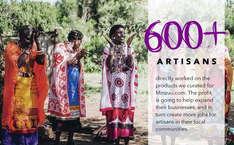 In 2015, over 600 artisans worked on the products you see on MINZUU.com