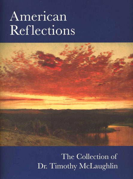American Reflections, The Collection of Dr. Timothy McLaughlin