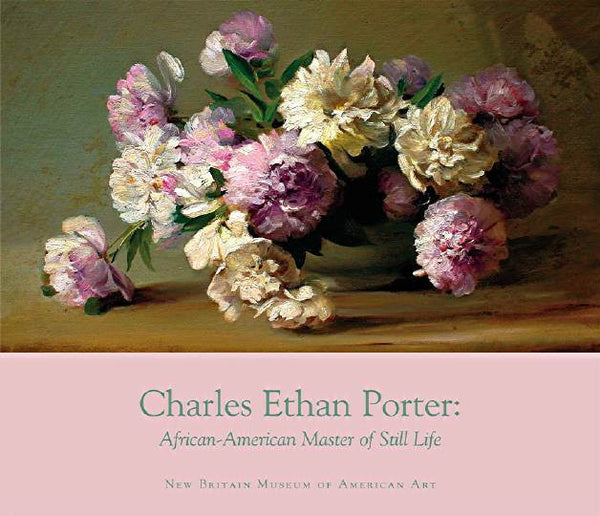 Charles Ethan Porter: African American Master of Still Life