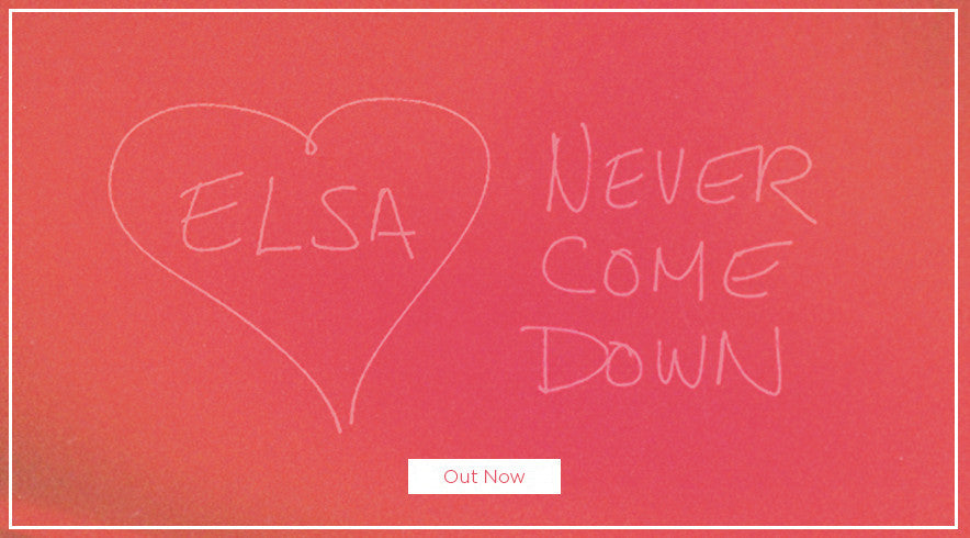 ELSA - NEVER COME DOWN