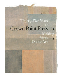 Thirty-Five Years at Crown Point Press: Making Prints, Doing Art