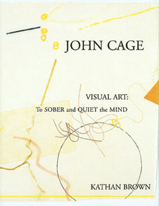 John Cage Visual Art: To Sober and Quiet the Mind