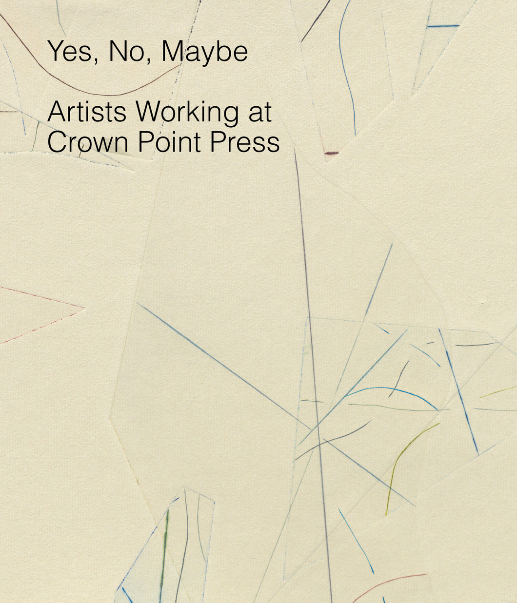Yes, No, Maybe: Artists Working at Crown Point Press