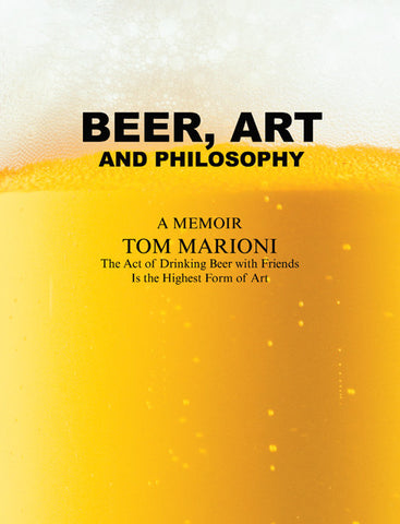 Beer, Art and Philosophy: A Memoir by Tom Marioni