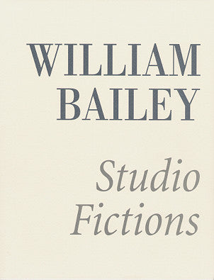 William Bailey: Studio Fictions