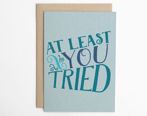 At Least You Tried - Sympathy Card, Sorry Card, Feel Better, Get Well, Commiseration, Honest Card, Funny Card/C-204