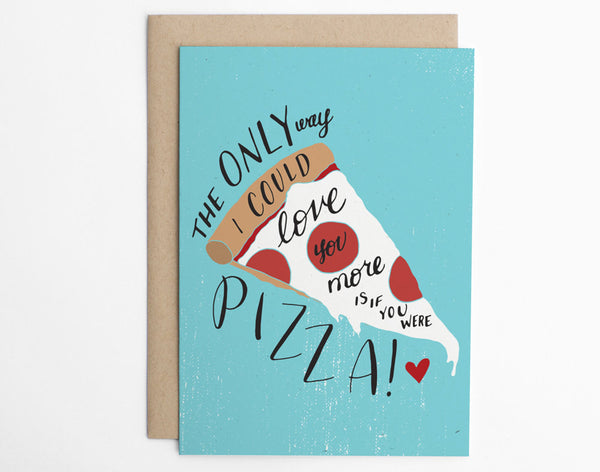 The Only Way I Could Love You More Is If You Were Pizza!