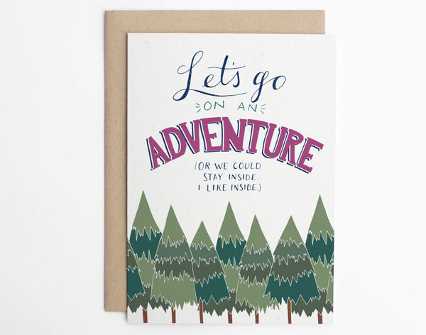 Let's Go On An Adventure Card (Or We Could Stay Inside. I Like Inside.)