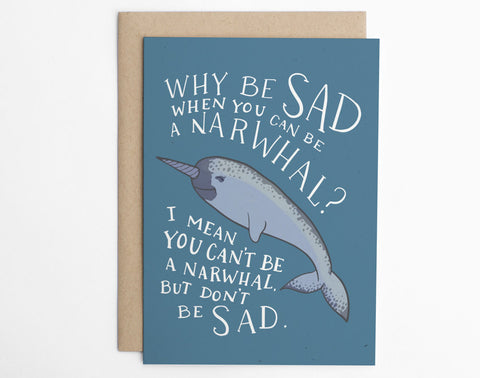 Why Be Sad When You Can Be A Narwhal?