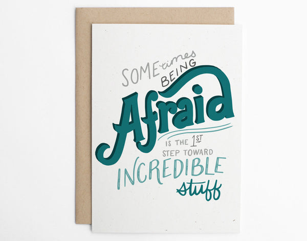 Sometimes Being Afraid is the 1st Step Toward Incredible Stuff