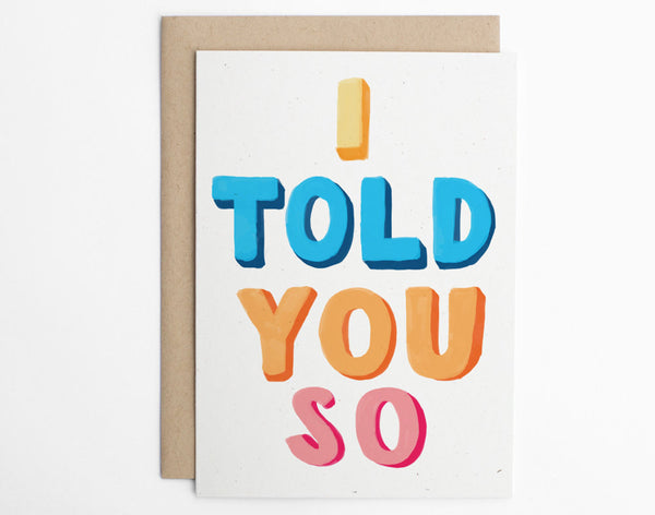 I Told You So - Just Because Card - Funny Greeting Card, Sassy Card, Any Occasion - Greeting Card, Card for Husband, Card for Wife/C-234