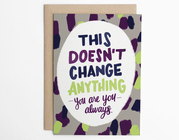 This Doesn't Change Anything - MTF Card, FTM Card, lgbt encouragement Card, LGBTQ support card, Cards for Allies/C-261