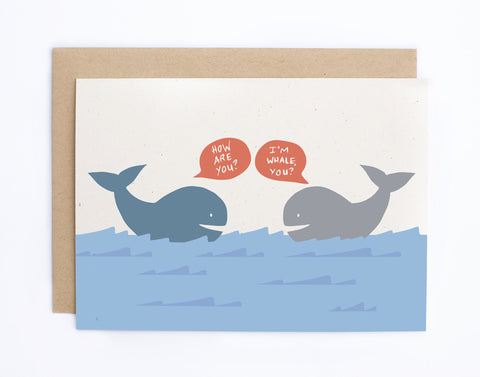 How Are You? I'm Whale, You?