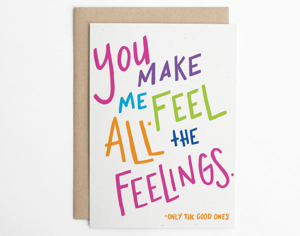 You Make Me Feel All* the Feelings *Only the Good Ones