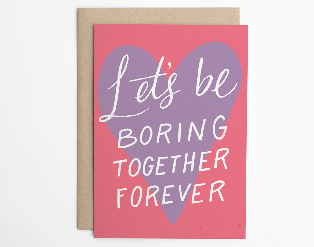 Let's Be Boring Together Forever
