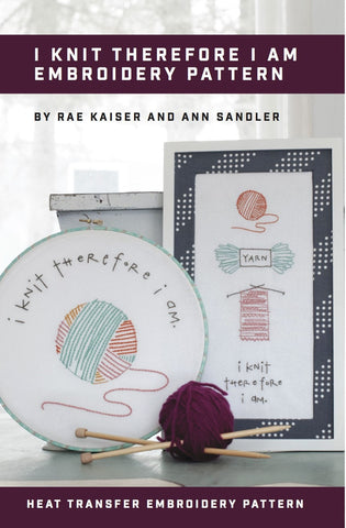 I Knit Therefore I am Printed Pattern w/ Iron Transfer - Stitch Supply Co.  - 1