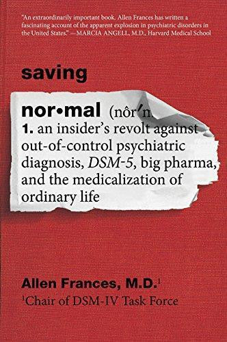 SAVING NORMAL: AN INSIDER'S REVOLT AGAINST OUT-OF-CONTROL PSYCHIATRIC DIAGNOSIS, DSM-5, BIG PHARMA, AND THE MEDICALIZATION OF ORDINARY LIFE - Charles Darwin University Bookshop
