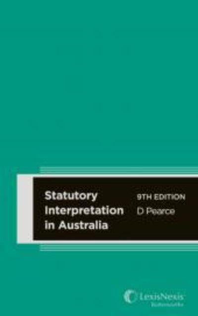 STATUTORY INTERPRETATION IN AUSTRALIA, 9TH EDITION