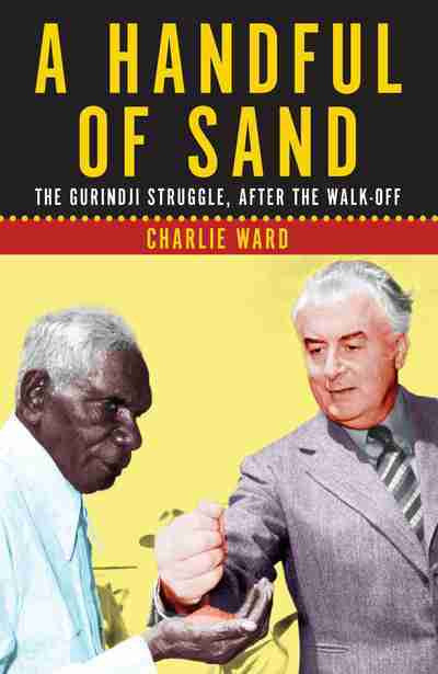 A HANDFUL OF SAND : THE GURINDJI  STRUGGLE AFTER THE WALKOFF - Charles Darwin University Bookshop