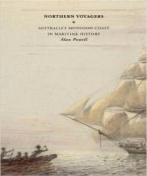 NORTHERN VOYAGERS AUSTRALIAS MONSOON COAST IN MARITIME HISTORY - Charles Darwin University Bookshop