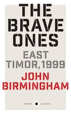 THE BRAVE ONES: EAST TIMOR, 1999 - Charles Darwin University Bookshop