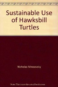 SUSTAINABLE USE OF HAWKSBILL: TURTLES CONTEMPORARY ISSUES IN CONSERVATION - Charles Darwin University Bookshop