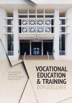 VOCATIONAL EDUCATION AND TRAINING: THE NORTHERN TERRITORY'S HISTORY OF PUBLIC PHILANTHROPY
